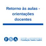 ORIENTAÇÕES AOS DOCENTES DE GRADUAÇÃO E PÓS-GRADUAÇÃO RETORNO ÀS AULAS