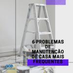 6 problemas de manutenção de casa mais frequentes